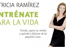 """Desarrollo Personal: """"Entrénate para la vida"""" por Patricia Ramírez"""